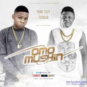 Yung Tizzy - Omo Mushin (ft. TeeBlaQ)